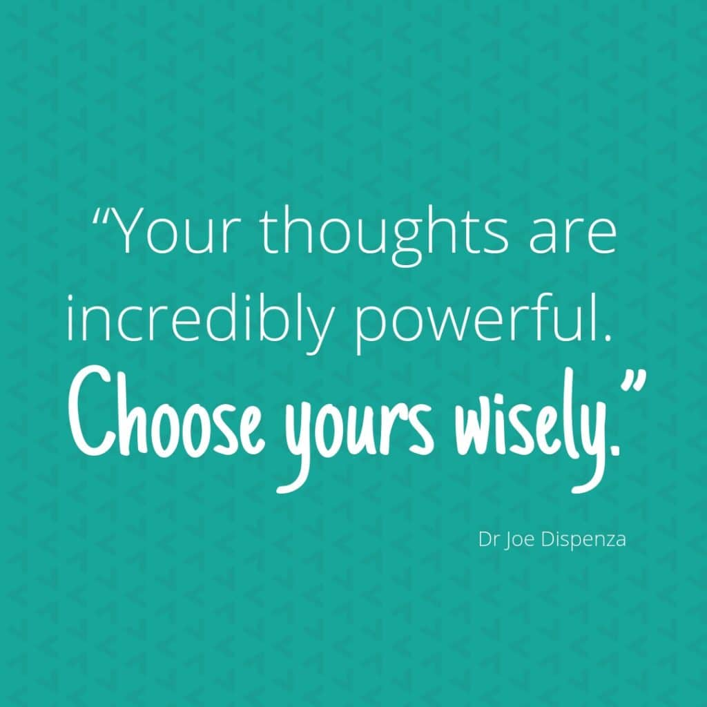 your thoughts are powerful. choose yours wisely joe dispenza